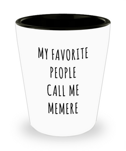 Memere Gifts My Favorite People Call Me Memere Ceramic Shot Glass