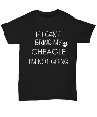 Cheagle Dog Shirts - If I Can't Bring My Cheagle I'm Not Going Unisex Cheagles T-Shirt Cheagle Gifts-HollyWood & Twine