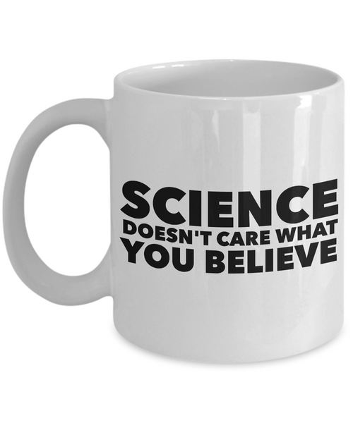 Science Coffee Mug - Science Doesn't Care What You Believe Coffee Cup-Coffee Mug-HollyWood & Twine