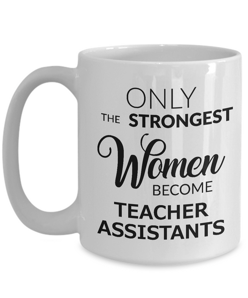 Teacher Assistant Coffee Mug Only the Strongest Women Become Teacher Assistants