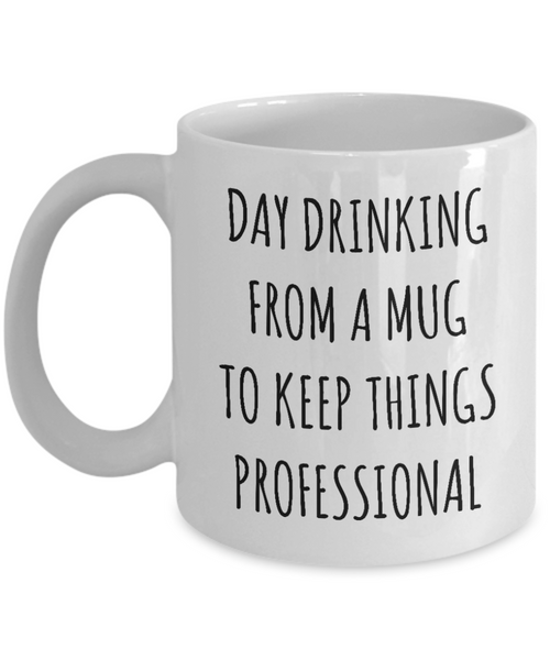 Day Drinking From A Mug To Keep Things Professional Funny Office Gift For Men Women Work Coffee Cup Gag Gift Exchange