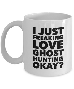 Ghost Hunter Gifts I Just Freaking Love Ghost Hunting Okay Funny Mug Ceramic Coffee Cup-Coffee Mug-HollyWood & Twine