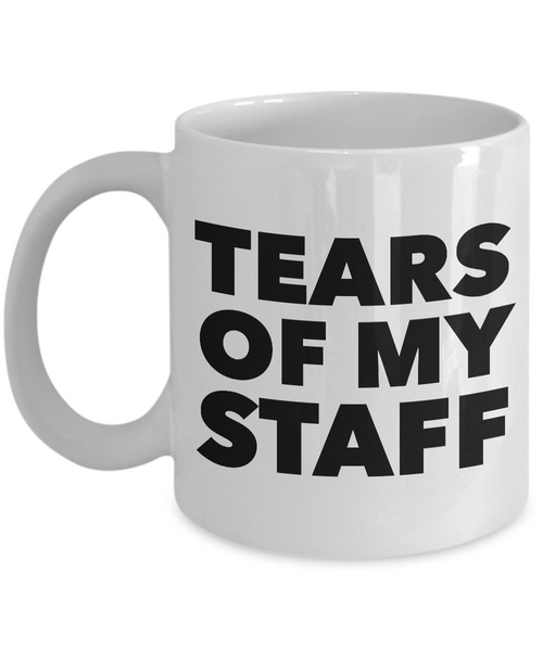 These are the Tears of My Staff Coffee Mug Ceramic Cup-Cute But Rude