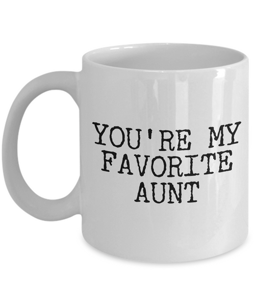 Favorite Aunt Mug Funny Aunt Gifts - You're My Favorite Aunt Funny Coffee Mug Ceramic Tea Cup Gift for Her-Cute But Rude