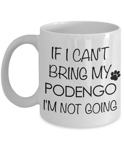 Portuguese Podengo Dog Gift - IF I Can't Bring My Podengo I'm Not Going Mug Ceramic Coffee Cup-Cute But Rude
