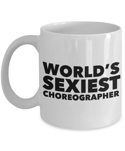 World's Sexiest Choreographer Mug Ceramic Coffee Cup-HollyWood & Twine