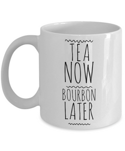 Bourbon Gifts for Men Bourbon Gifts for Women Bourbon Lover Cup Tea Now Bourbon Later Mug