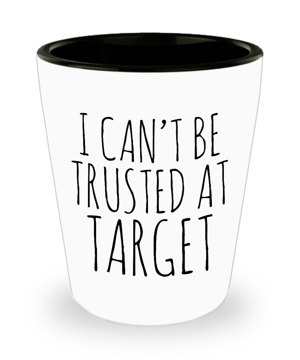 I Can't be Trusted At Target Funny Gift for Her Target Shot Glass