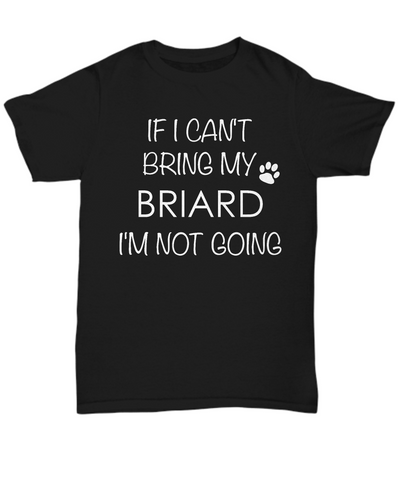 Briard Shirts - If I Can't Bring My Briard I'm Not Going Unisex T-Shirt Briards Dog Gifts-HollyWood & Twine