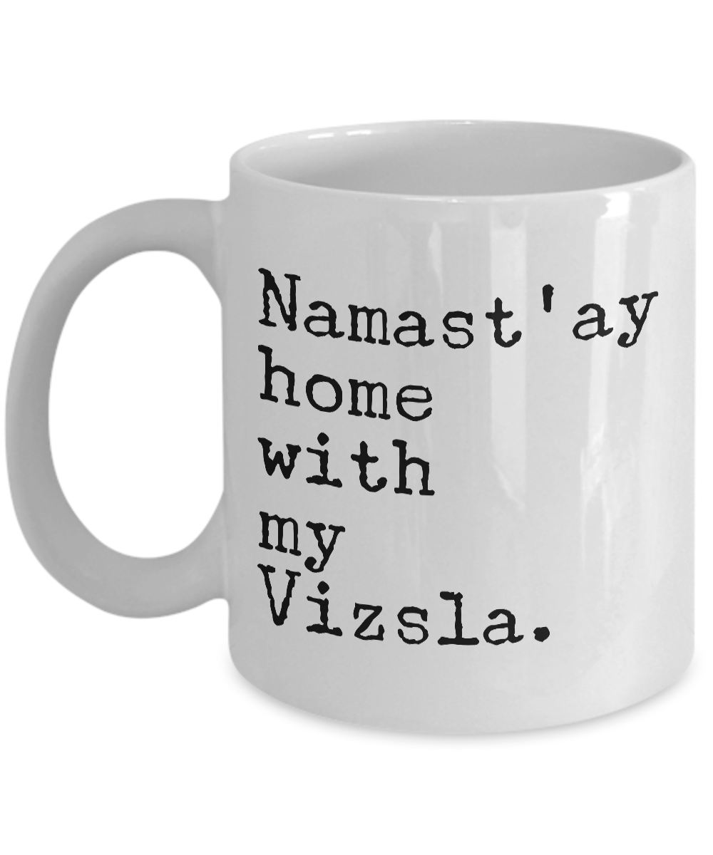 Namast'ay Home with My Vzsla Mug - Vizsla Dog Gifts-Cute But Rude