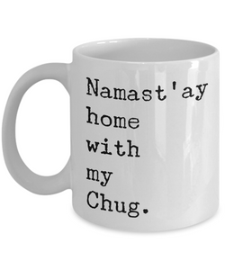Namast'ay Home with my Chug Dog Mug Coffee Cup-Cute But Rude