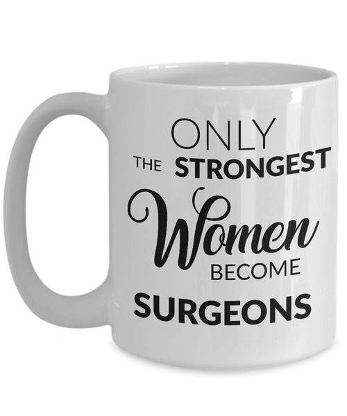Female Surgeon Gifts - Only the Strongest Women Become Surgeons Coffee Mug-Coffee Mug-HollyWood & Twine