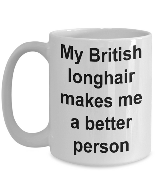 My British Longhair Makes Me a Better Person Mug Ceramic Coffee Cup-Coffee Mug-HollyWood & Twine