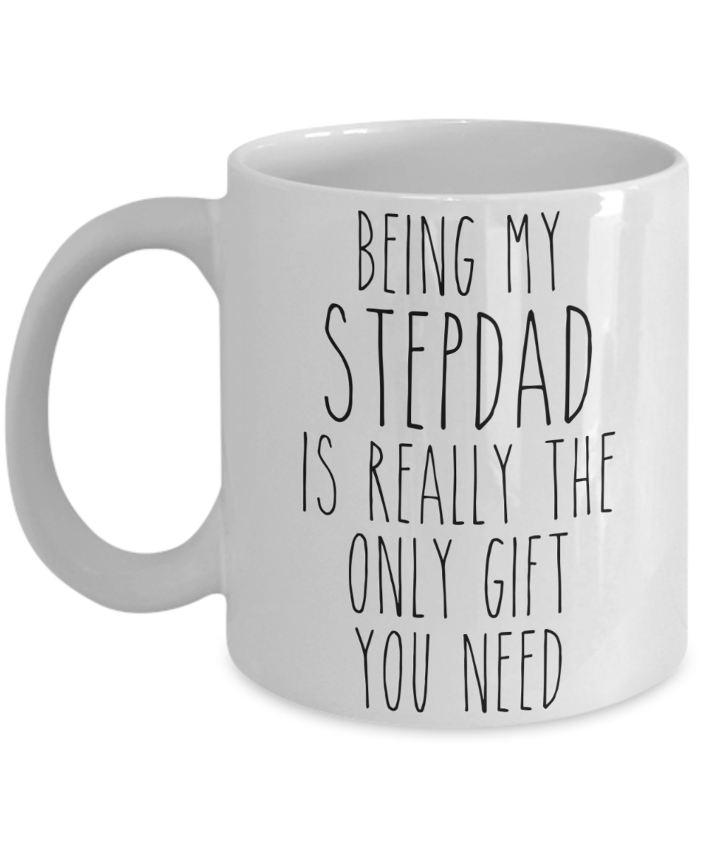 Being My Stepdad is Really the Only Gift You Need Funny Stepdad Gift for Stepdads from Stepdaughter or Stepson Best Stepdad Ever Mug Father's Day Coffee Cup Birthday Present