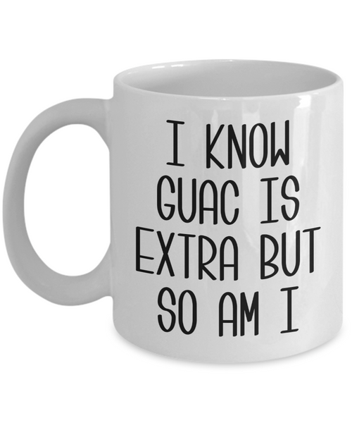 I Know Guac Is Extra AF Mug Funny Coffee Cup Guacamole Avocado Gifts