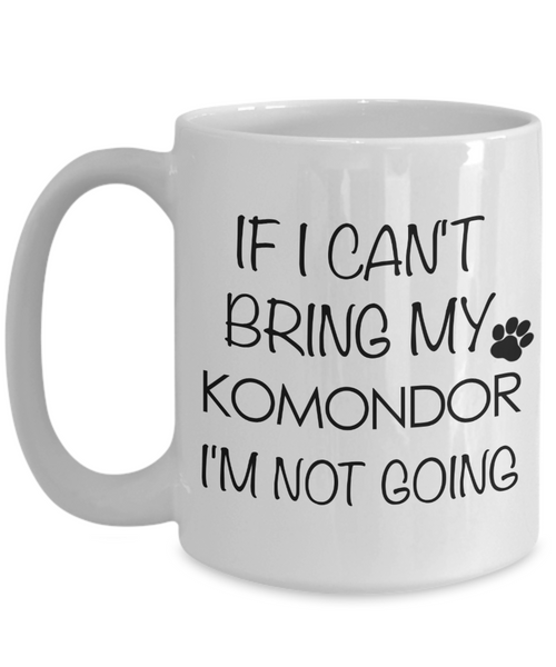 Komondor Dog Gifts If I Can't Bring My Komondor I'm Not Going Mug Ceramic Coffee Cup-Cute But Rude