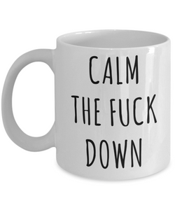 Calm the Fuck Down Mug Profanity Coffee Cup-Cute But Rude