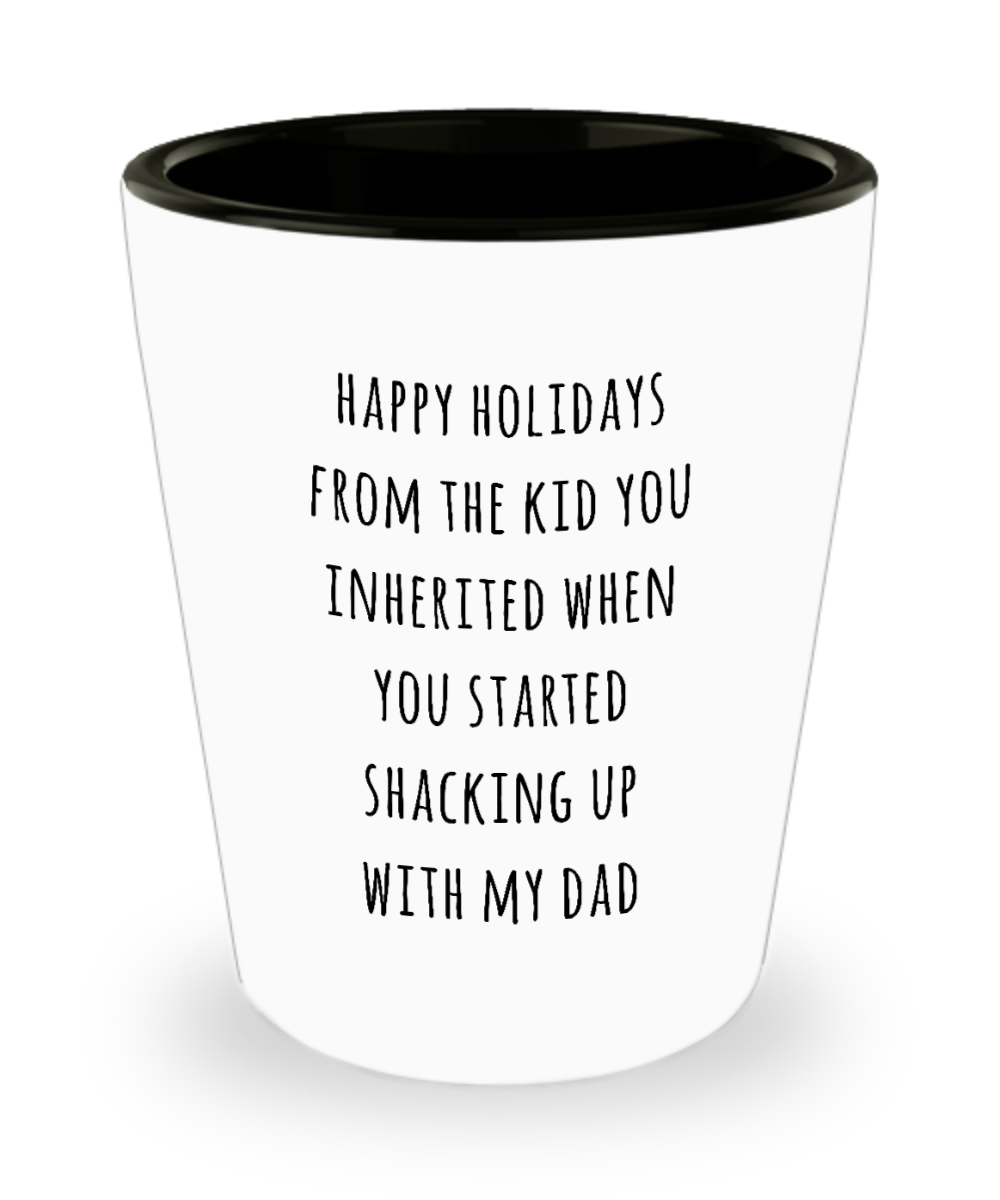Stepmom Stepmother Gift for Stepmoms Funny Happy Holidays from the Kid You Inherited When You Started Shacking with My Dad Ceramic Shot Glass