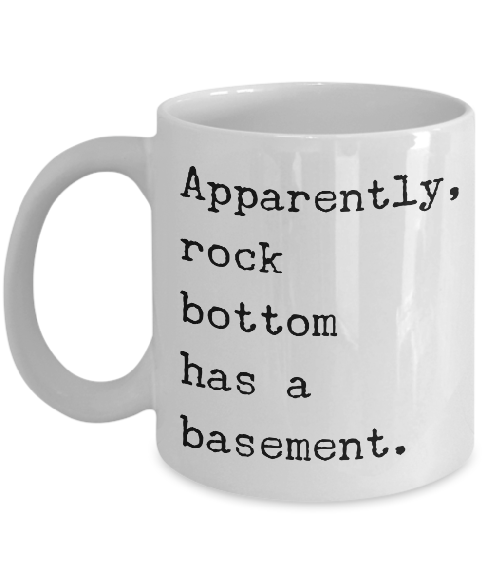 Apparently Rock Bottom Has a Basement Funny Sarcastic Sobriety Gifts Recovery Gift Mug Coffee Cup-Cute But Rude