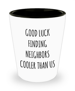 Goodbye Neighbor Gift Farewell Neighbor Moving Away Gifts Good Luck Finding Neighbors Cooler Than Us Funny Going Away Gift Ceramic Shot Glass