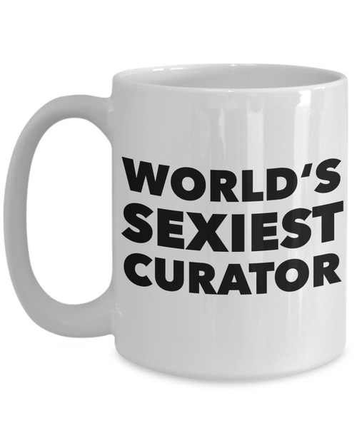 World's Sexiest Museum Curator Mug Sexy Gift Ceramic Coffee Cup-Cute But Rude