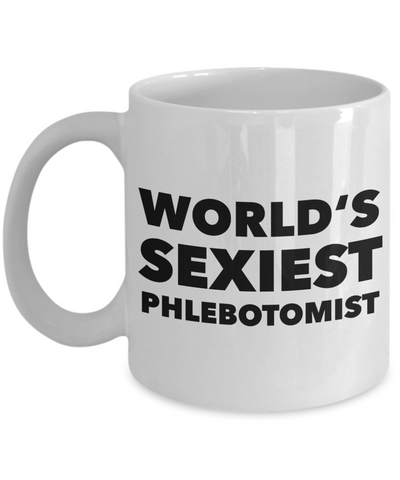 World's Sexiest Phlebotomist Mug Phlebotomy Gag Gifts Ceramic Coffee Cup-Cute But Rude