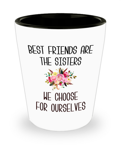 Best Friend Shot Glass Best Friends are the Sisters We Choose for Ourselves Floral Gift for Her BFF Gifts Friends Forever Bestie