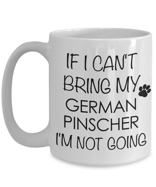 German Pinscher Dog Gifts If I Can't Bring My I'm Not Going Mug Ceramic Coffee Cup-Coffee Mug-HollyWood & Twine