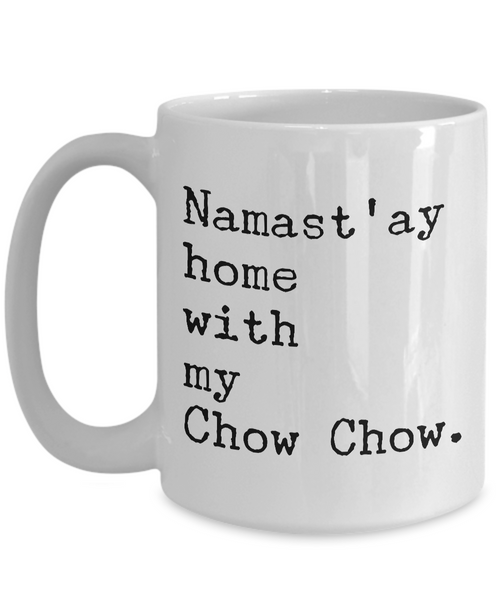 Chow Chow Dog Gifts - Namast'ay Home with My Chow Chow Coffee Mug
