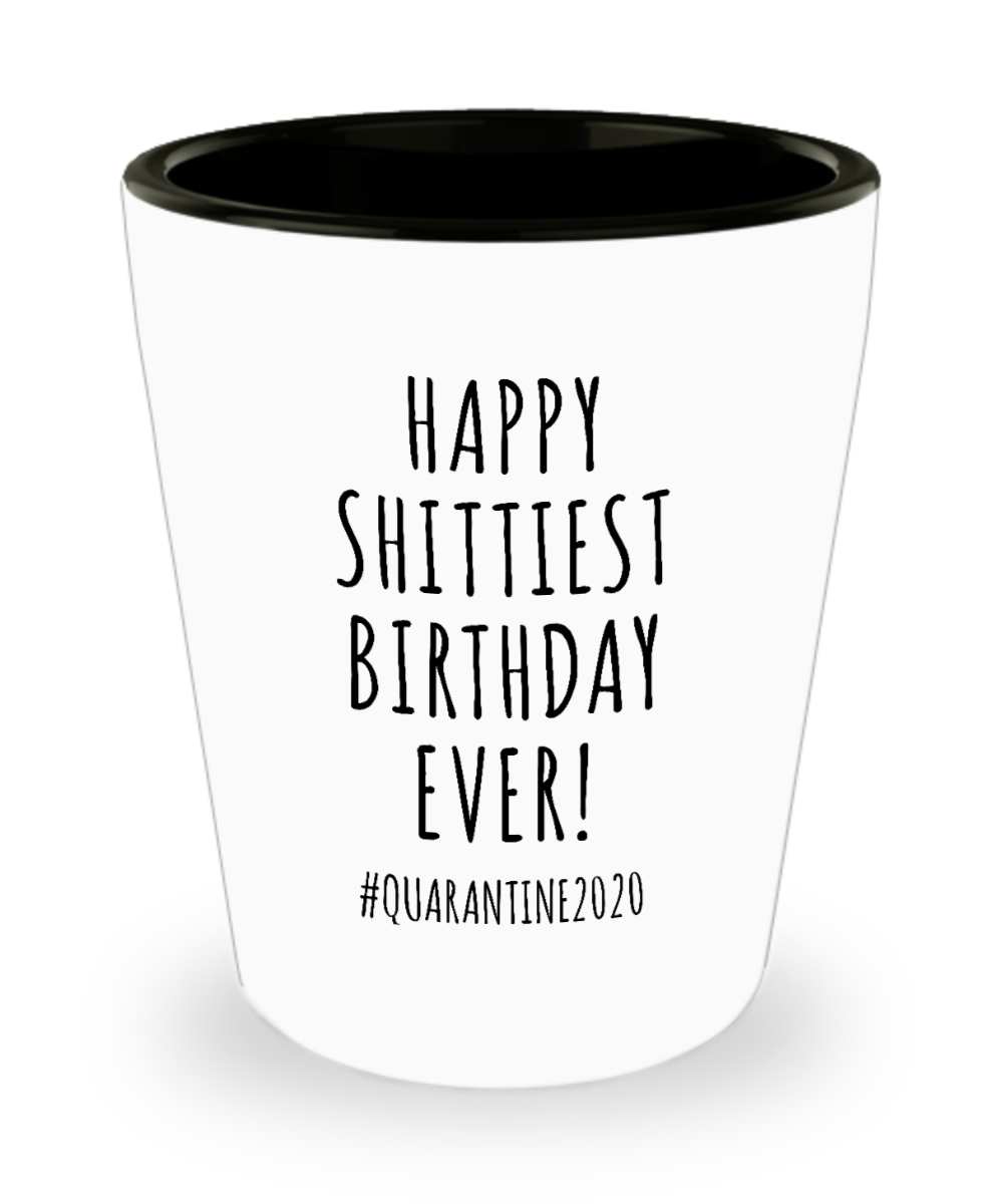 Quarantine Birthday Gift Funny Birthday Shot Glass Birthday 2020 Happy Shittiest Birthday Ever