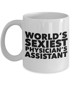 World's Sexiest Physician's Assistant Mug Ceramic Coffee Cup Gag Gifts-Cute But Rude