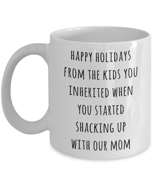 Stepdad Mug Stepfather Gift for Stepdads Funny Happy Holidays from the Kids You Inherited When You Started Shacking with Our Mom Coffee Cup