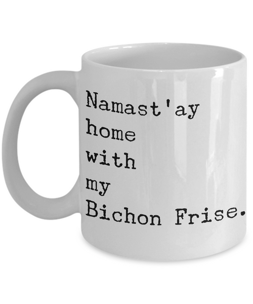 Namast'ay Home with my Bichon Fris Mug Ceramic Coffee Cup-Cute But Rude
