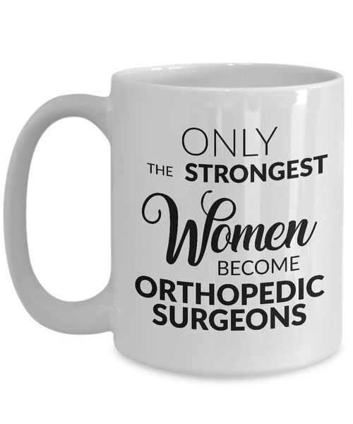 Orthopedic Surgeon Mug - Only the Strongest Women Become Orthopedic Surgeons Coffee Mug Ceramic Tea Cup-Cute But Rude