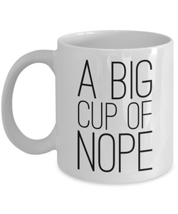 A Big Cup of Nope Mug Sarcastic Coffee Cup Funny Coworker Gifts-Cute But Rude