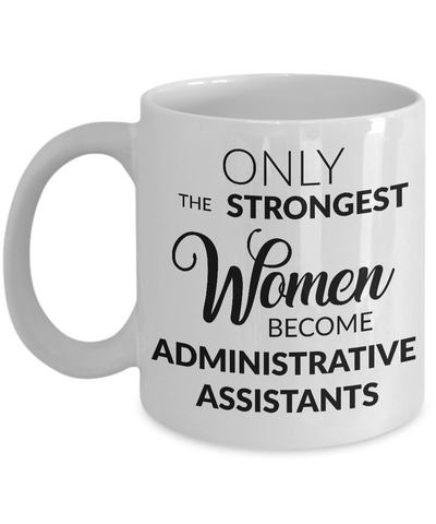 Administrative Assistant Mug Gift - Only the Strongest Women Become Administrative Assistants-Cute But Rude