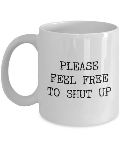 Please Feel Free to Shut Up Mug Rude Coffee Cup-Cute But Rude
