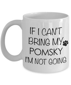 Pomsky Dog Pomsky Mug - If I Can't Bring My Pomsky I'm Not Going Coffee Mug Ceramic Tea Cup Gift for Pomsky Lovers-Cute But Rude