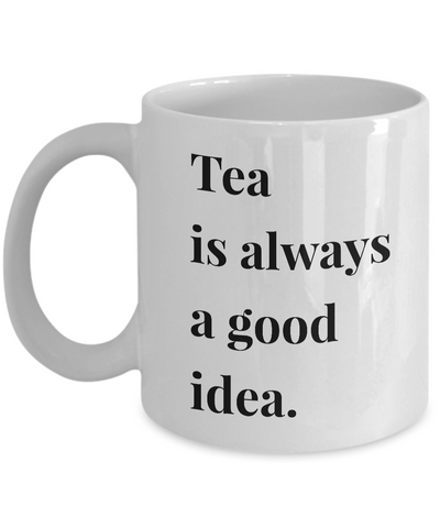 Tea is Always a Good Idea Mug 11 oz. Ceramic Coffee Cup-Cute But Rude