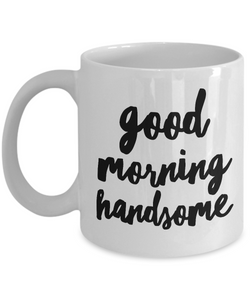 Good Morning Handsome Coffee Mug Cute Ceramic Tea Cup Gift for Him-Coffee Mug-HollyWood & Twine