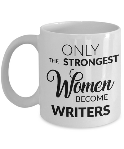 Women Writers Mug - Writer Gifts - Only the Strongest Women Become Writers Coffee Mug-Coffee Mug-HollyWood & Twine