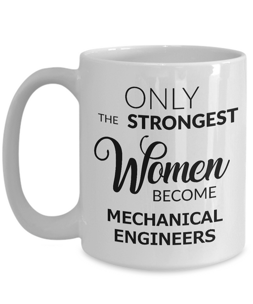 Mechanical Engineering Stuff - Only the Strongest Women Become Mechanical Engineers Mug Ceramic Coffee Cup Gifts-Coffee Mug-HollyWood & Twine