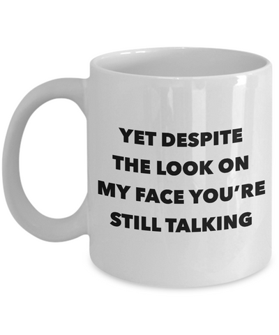 Snarky Gifts Rude Gifts for Women & Men Sarcasm Yet Despite the Look on My Face You're Still Talking Mug Funny Coffee Cup-Cute But Rude