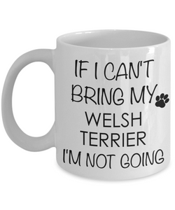 Welsh Terrier Dog Gifts If I Can't Bring My I'm Not Going Mug Ceramic Coffee Cup-Coffee Mug-HollyWood & Twine