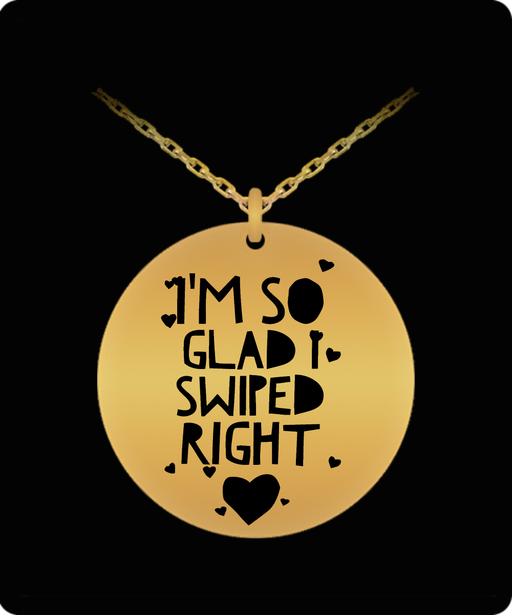 He Swiped Right - I'm So Glad I Swiped Right 18K Gold Plated Engraved Necklace-HollyWood & Twine