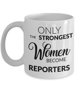 Gifts for Reporters - Journalism Mug - Only the Strongest Women Become Reporters Coffee Mug-Coffee Mug-HollyWood & Twine