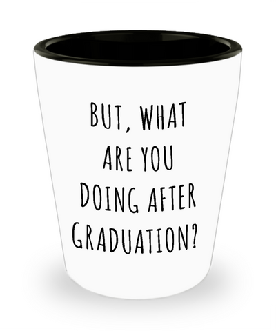 Funny Graduate Gift Idea Ceramic Shot Glass But What are You Doing After Graduation