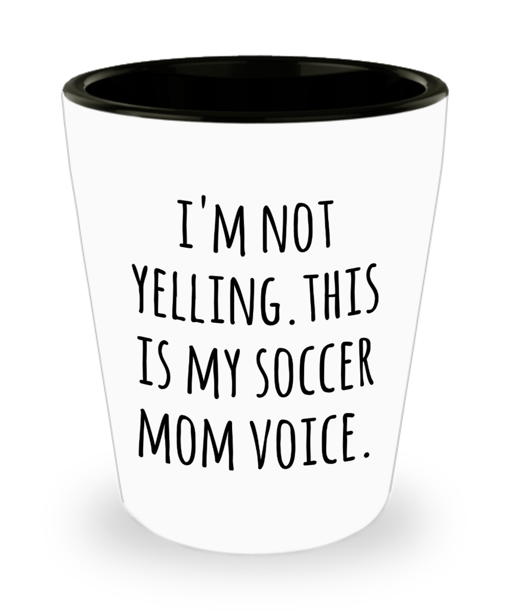 Soccer Mom Shot Glass I'm Not Yelling This is My Soccer Mom Voice Funny Shot Glasses