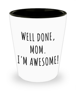 Funny Mother's Day Gifts Well Done Mom I'm Awesome Ceramic Shot Glass