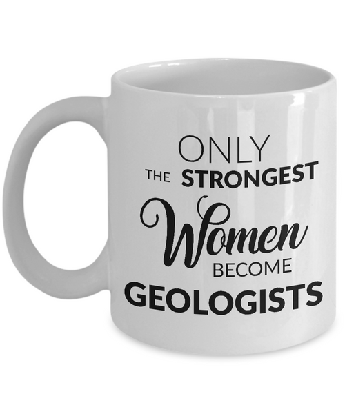 Gifts for Geologists - Only the Strongest Women Become Geologists Coffee Mug Ceramic Tea Cup-Cute But Rude